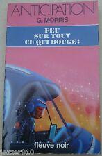 ANTICIPATION n°1344 ¤ G.MORRIS ¤ FEU SUR TOUT CE QUI BOUGE ¤ 1985 fleuve noir