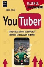 Youtuber: Cómo Crear Vídeos De Impacto Y Triunfar Con Ellos En Internet