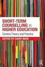 Short-Term Counselling in Higher Education : Context,Theory and Practice by...