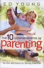 The 10 Commandments of Parenting : The Do's and Don'ts for Raising Great Kids