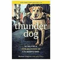 Thunder Dog: The True Story Of A Blind Man, His Guide Dog, And The Triumph Of...