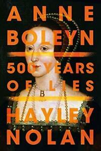 Anne Boleyn 500 Years Of Lies Book Historical Figure English History Paperback