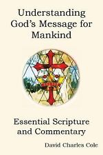 Understanding God's Message for Mankind : Essential Scripture and Commentary...