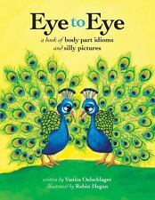 Eye to Eye: A Book of Body Part Idioms and Silly Pictures (Paperback or Softback