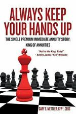 Always Keep Your Hands Up : The Single Premium Immediate Annuity Story; King...