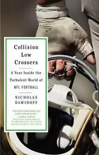 Collision Low Crossers BY NICHOLAS DAWIDOFF The Turbulent World of NFL Football
