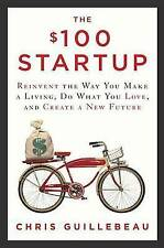 The $100 Startup Reinvent Way You Make Living Do What You by Guillebeau Chris