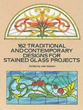162 Traditional and Contemporary Designs for Stained Glass Projects (Dover