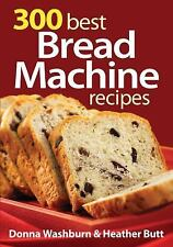 NEW - 300 Best Bread Machine Recipes by Washburn, Donna; Butt, Heather