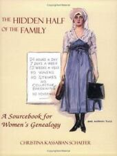 The Hidden Half of the Family : A Sourcebook for Women's Genealogy by...