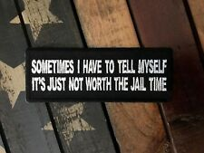 Sometimes I Have to Tell Myself It's Not Worth the Jail Time Patch