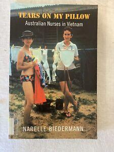 Tears on My Pillow: Australian Nurses in Vietnam by Biedermann Narelle...