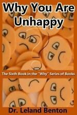 Why You Are Unhappy : The Sixth Book in the Why Series of Books by Leland...