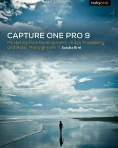 Capture One Pro 9: Mastering Raw Development, Image Processing... by Sascha Erni