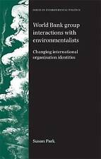 World Bank Group Interactions with Environmentalists: Changing International Or