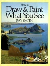 How to Draw and Paint What You See,Ray Smith