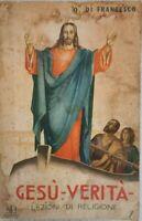 Gesù Verità. Lezioni di religione.  di O. Di Francesco,  1941 - ER