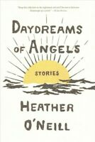 Daydreams of Angels : Stories, Paperback by O'Neill, Heather, Brand New, Free...