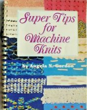 Super Tips for Machine Knits...Written by Angela N. Gordon