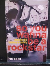 So You Wanna Be a Rock Star Making the Fantasy a Reality  Les Gock (2006)