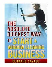 The Absolute Quickest Way to Start a Window Cleaning Business : How to Start...