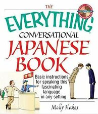 The Everything Conversational Japanese Book: Basic Instruction For Spe