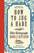 How to Jug a Hare: The Telegraph Book of the Kitchen by Sarah Rainey (Hardback,…