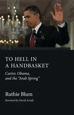 To Hell in a Handbasket: Carter, Obama, and the Arab Spring (Paperback or Softba
