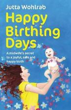 Happy Birthing Days - a Midwife's Secret to a Joyful, Safe and Happy Birth by...