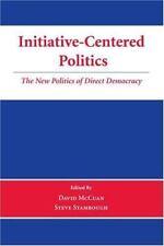 Initiative-Centered Politics: The New Politics of Direct Democracy