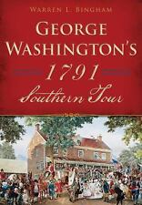 History and Guide: George Washington's 1791 Southern Tour by Warren Bingham...