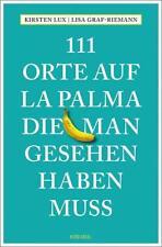 111 Orte auf La Palma, die man gesehen haben muss von Kirsten Lux und Lisa Graf-Riemann (2018, Taschenbuch)