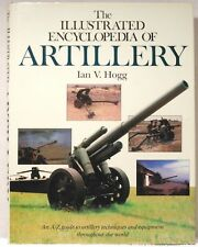 ILLUSTRATED ENCYCLOPEDIA OF ARTILLERY Hogg Military History Weapons Equipment