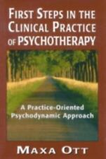 First Steps in the Clinical Practice of Psychotherapy : A Practice-Oriented...