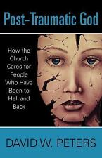 Peters, David W. / Post-Traumatic God: How the Church Cares for People Who Have