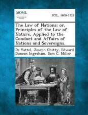 The Law of Nations; Or, Principles of the Law of Nature, Applied to the Conduct