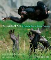 Exultant Ark : A Pictorial Tour of Animal Pleasure Jonathan P. Balcombe