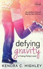 Defying Gravity: By Highley, Kendra C.
