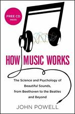 How Music Works: The Science and Psychology of Beautiful Sounds, from Beethoven