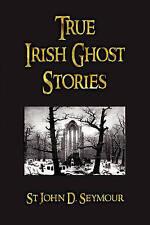 True Irish Ghost Stories by John D Seymour (Paperback / softback, 2009)