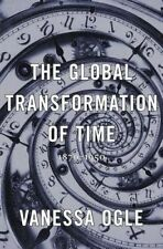 The Global Transformation of Time. 1870-1950 by Ogle, Vanessa (Hardback book, 20