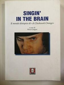 SINGIN' IN THE BRAIN Il mondo distopico di A CLOCKWORK ORANGE Stanley Kubrick