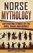 Norse Mythology: Captivating Stories of the Gods, Sagas and Heroes by Matt.