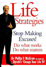 Life Strategies: Doing What Works, Doing What Matters, Phillip C. McGraw