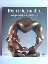 HENRI DELCAMBRE 1911 - 2003 OU LA GEOMETRIE POETIQUE DU CORPS. BREON. SOMOGY.