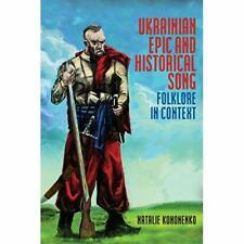 Ukrainian Epic and Historical Song: Folklore in Context - Hardback NEW Kononenko