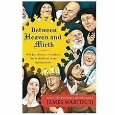 Between Heaven and Mirth : Why Joy, Humor, and Laughter Are at the Heart of the