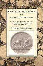 Our Burmese Wars and Relations with Burma: 1824-1826 and 1852-1853 by W.F.B....