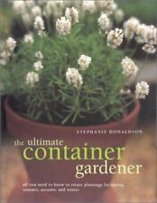 The Ultimate Container Gardener: All You Need to Know to Create Plantings HB