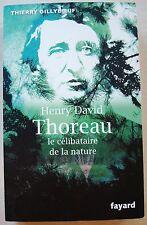 Henry David Thoreau : Le célibataire de la nature T GILLYBOEUF éd Fayard 2012